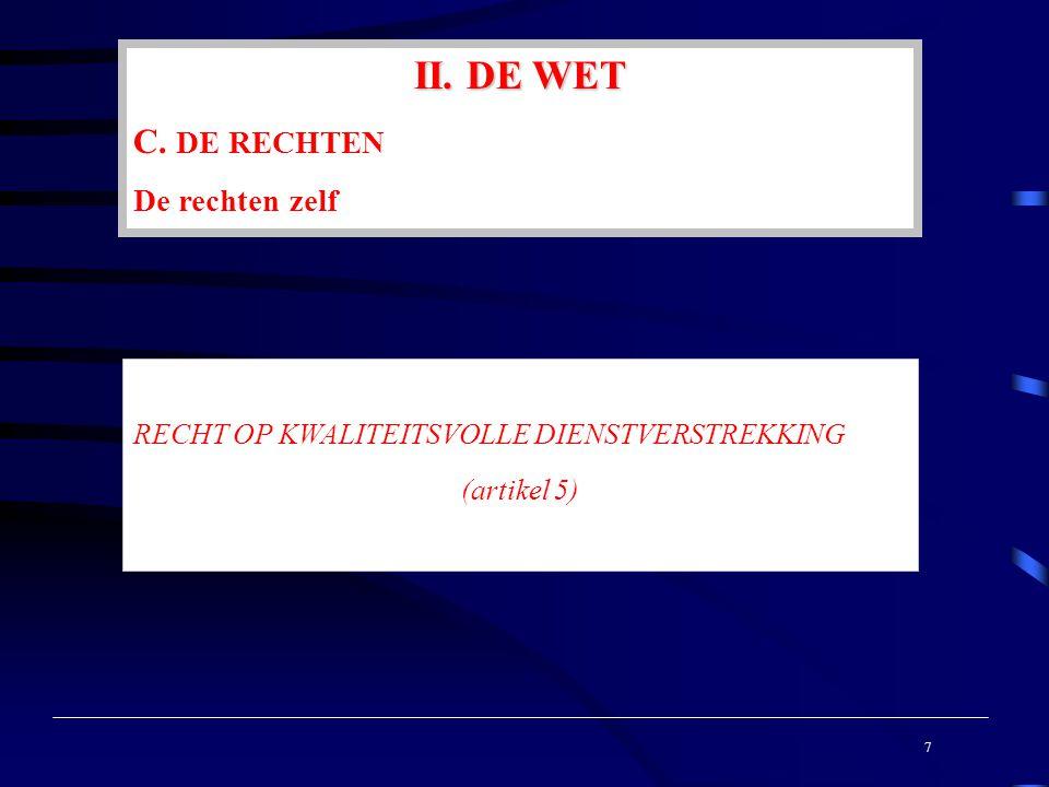 II. DE WET C. DE RECHTEN De rechten zelf RECHT OP KWALITEITSVOLLE DIENSTVERSTREKKING (artikel 5) 7