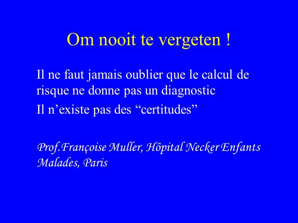 """Om nooit te vergeten ! Il ne faut jamais oublier que le calcul de risque ne donne pas un diagnostic Il n'existe pas des """"certitudes"""" Prof.Françoise Mu"""