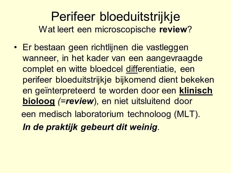 Perifeer bloeduitstrijkje Wat leert een microscopische review? Er bestaan geen richtlijnen die vastleggen wanneer, in het kader van een aangevraagde c