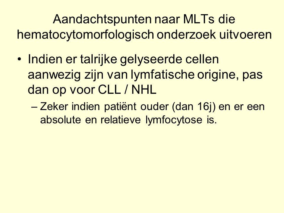 Aandachtspunten naar MLTs die hematocytomorfologisch onderzoek uitvoeren Indien er talrijke gelyseerde cellen aanwezig zijn van lymfatische origine, p