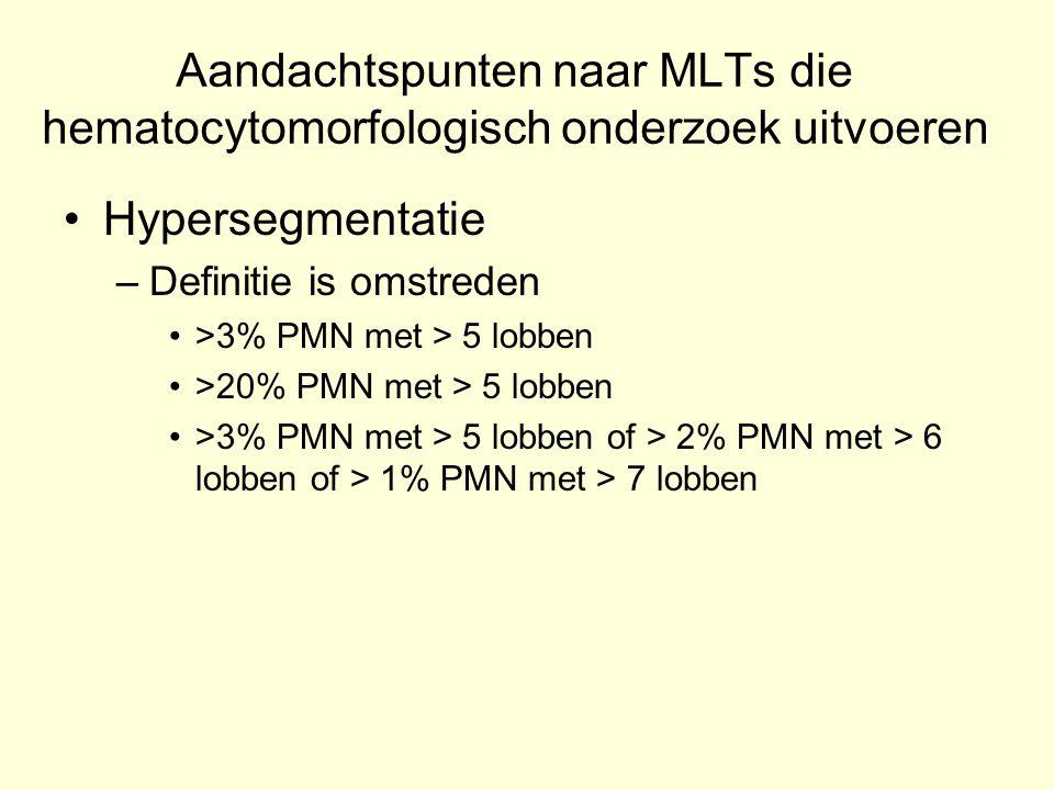 Aandachtspunten naar MLTs die hematocytomorfologisch onderzoek uitvoeren Hypersegmentatie –Definitie is omstreden >3% PMN met > 5 lobben >20% PMN met
