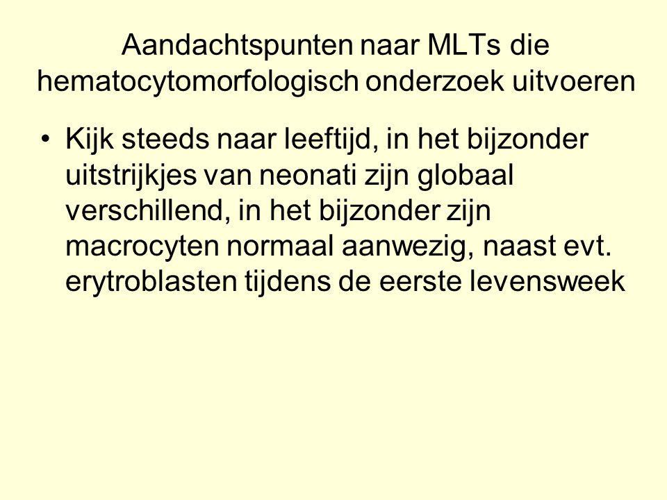 Aandachtspunten naar MLTs die hematocytomorfologisch onderzoek uitvoeren Kijk steeds naar leeftijd, in het bijzonder uitstrijkjes van neonati zijn glo