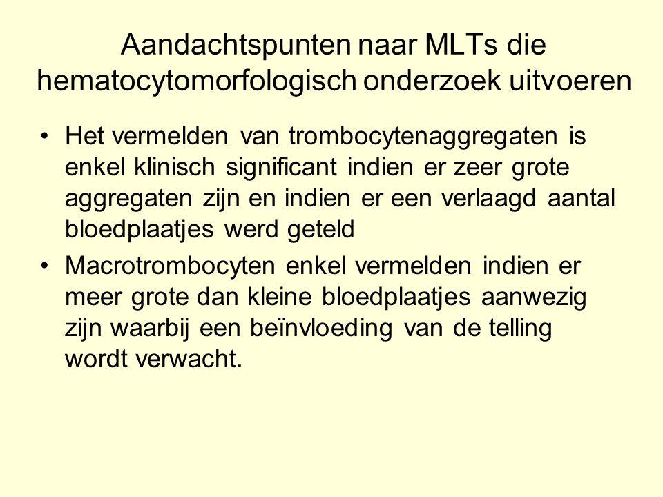 Aandachtspunten naar MLTs die hematocytomorfologisch onderzoek uitvoeren Het vermelden van trombocytenaggregaten is enkel klinisch significant indien