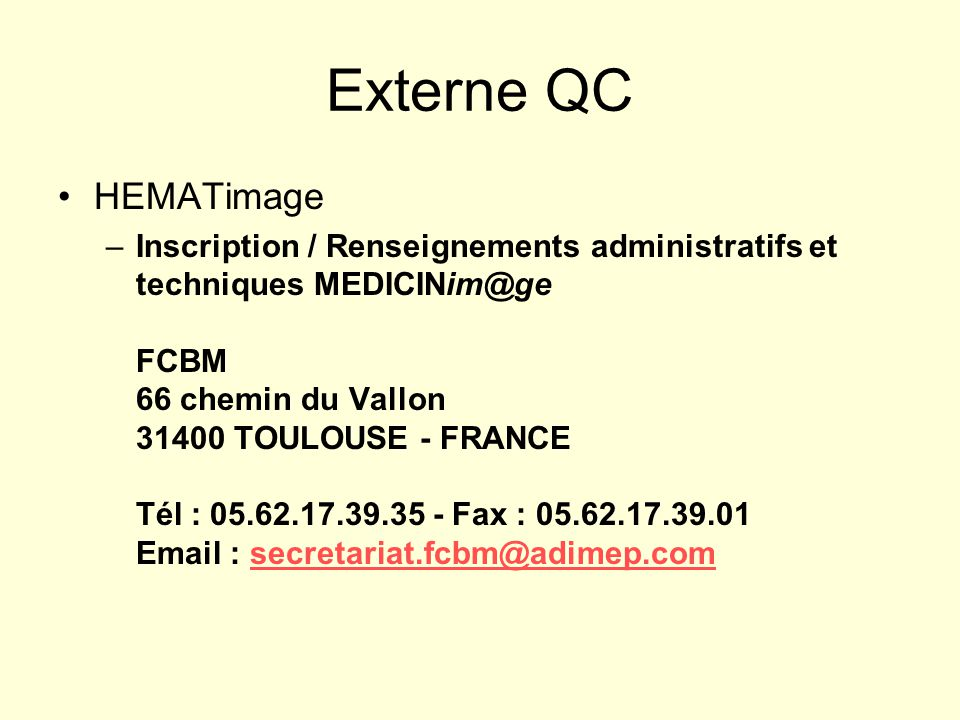 Externe QC HEMATimage –Inscription / Renseignements administratifs et techniques MEDICINim@ge FCBM 66 chemin du Vallon 31400 TOULOUSE - FRANCE Tél : 0