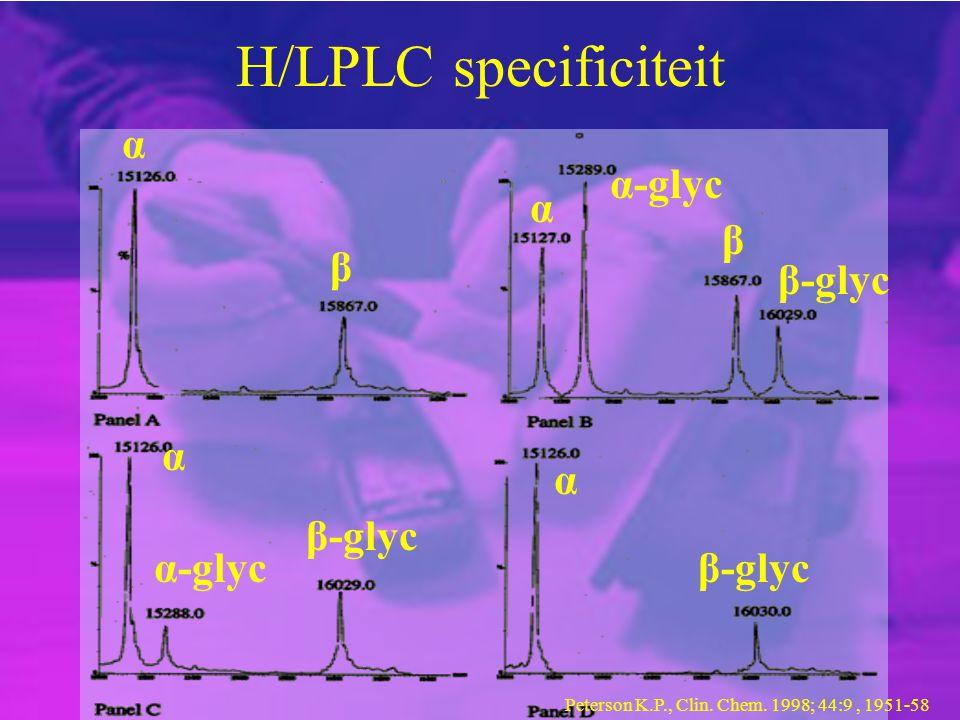 H/LPLC specificiteit α β α α α β β-glyc α-glyc β-glyc Peterson K.P., Clin. Chem. 1998; 44:9, 1951-58