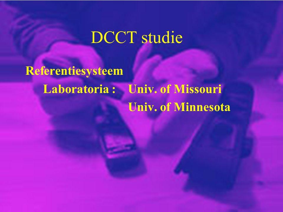 DCCT studie Referentiesysteem Laboratoria : Univ. of Missouri Univ. of Minnesota