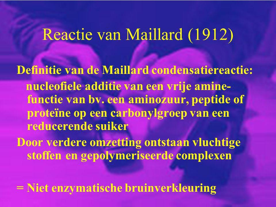 Reactie van Maillard (1912) Definitie van de Maillard condensatiereactie: nucleofiele additie van een vrije amine- functie van bv. een aminozuur, pept