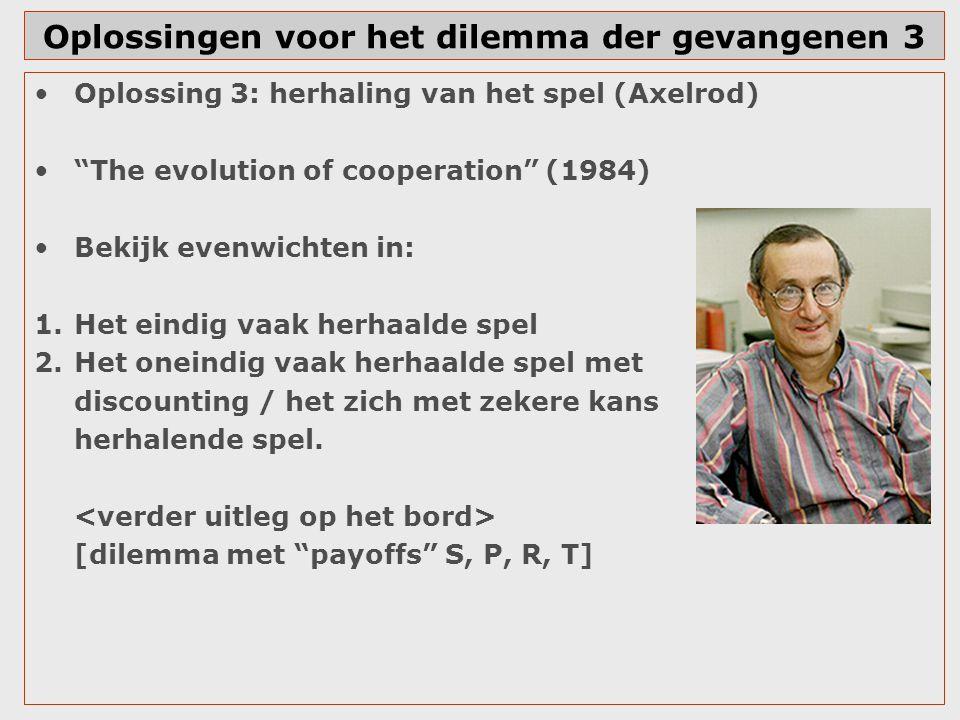 """Oplossingen voor het dilemma der gevangenen 3 Oplossing 3: herhaling van het spel (Axelrod) """"The evolution of cooperation"""" (1984) Bekijk evenwichten i"""