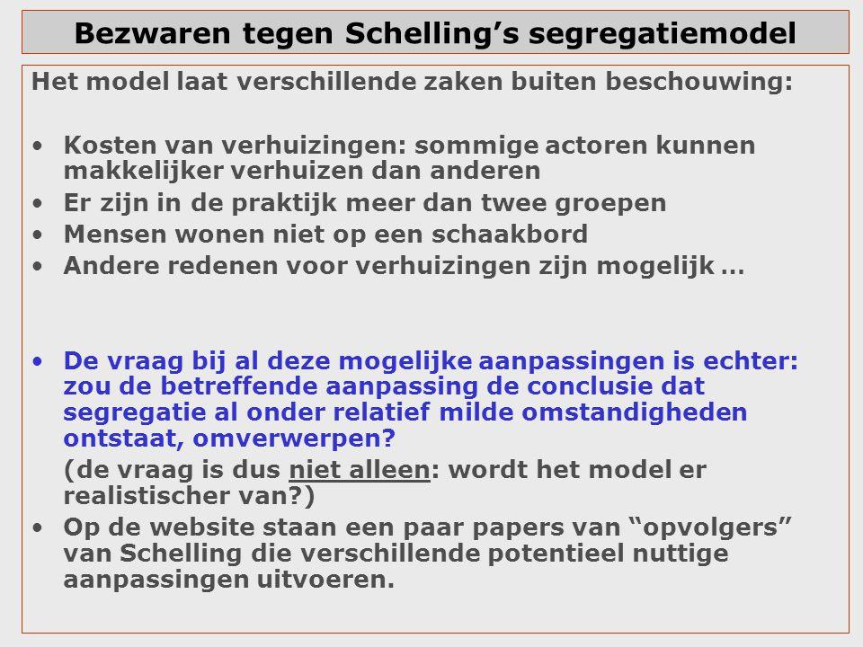 Bezwaren tegen Schelling's segregatiemodel Het model laat verschillende zaken buiten beschouwing: Kosten van verhuizingen: sommige actoren kunnen makk