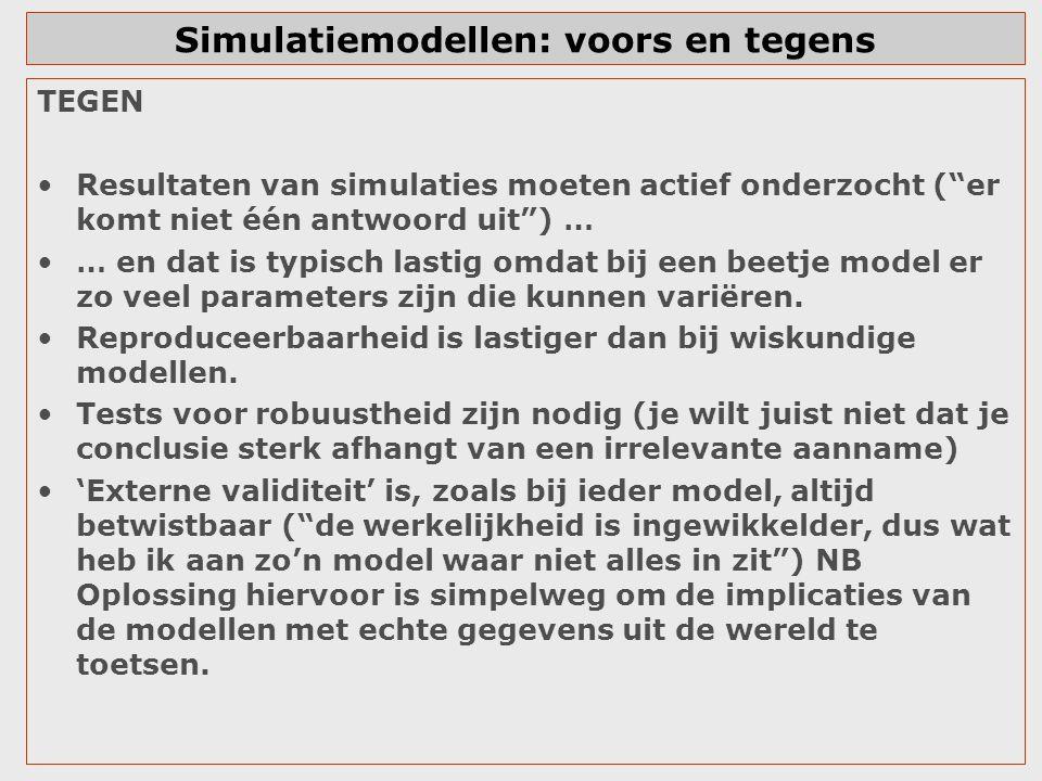 """Simulatiemodellen: voors en tegens TEGEN Resultaten van simulaties moeten actief onderzocht (""""er komt niet één antwoord uit"""") … … en dat is typisch la"""