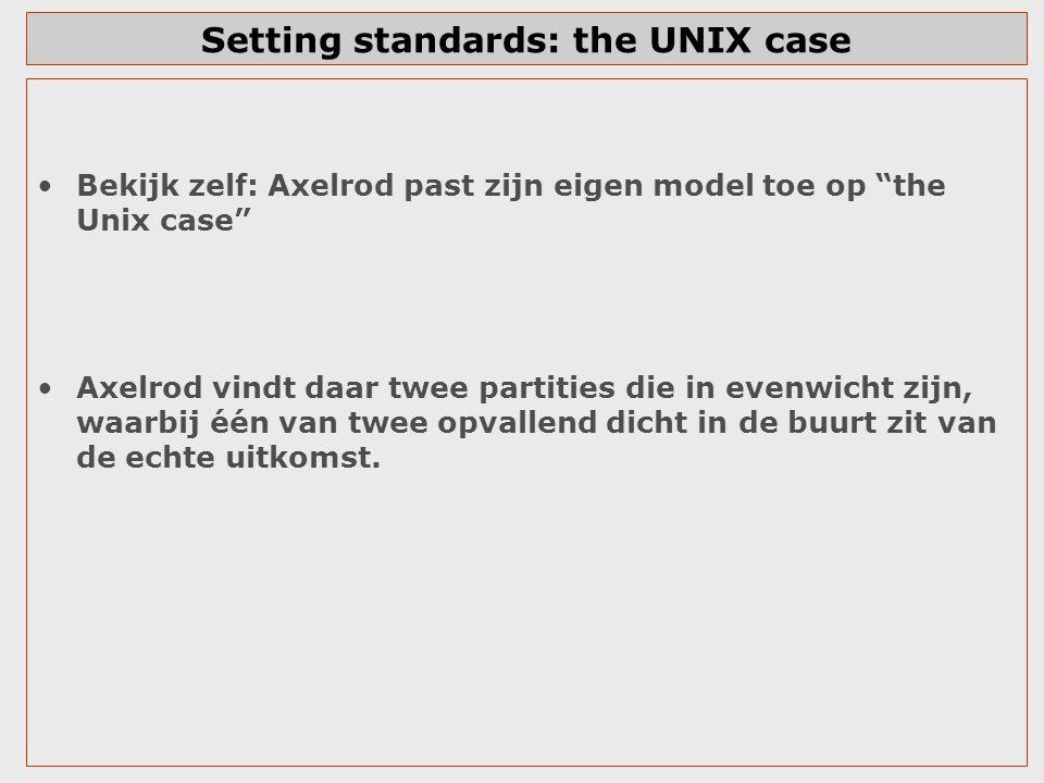 """Setting standards: the UNIX case Bekijk zelf: Axelrod past zijn eigen model toe op """"the Unix case"""" Axelrod vindt daar twee partities die in evenwicht"""