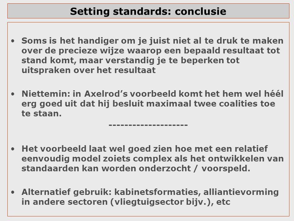 Setting standards: conclusie Soms is het handiger om je juist niet al te druk te maken over de precieze wijze waarop een bepaald resultaat tot stand k