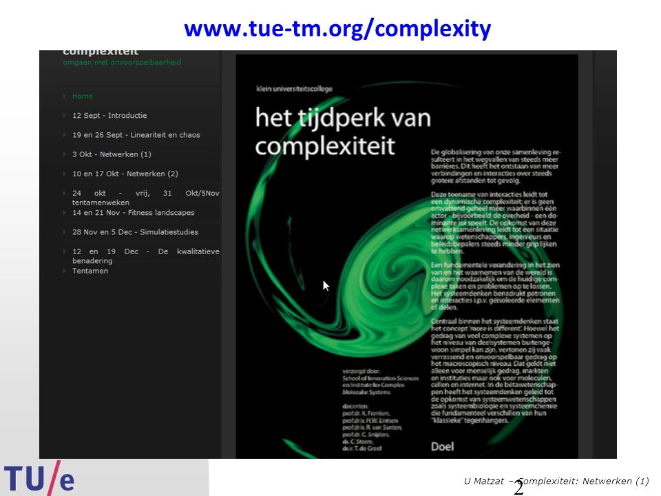 U Matzat – Complexiteit: Netwerken (1) 43 Strogatz and Watts (2) We move in tight circles yet we are all bound together by remarkably short chains (Strogatz, 2003)  Implications for, for instance, research on the spread of diseases...