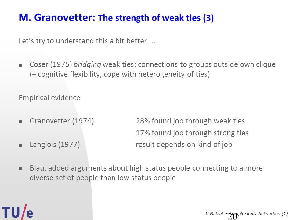 U Matzat – Complexiteit: Netwerken (1) 20 M. Granovetter: The strength of weak ties (3) Let's try to understand this a bit better... Coser (1975) brid