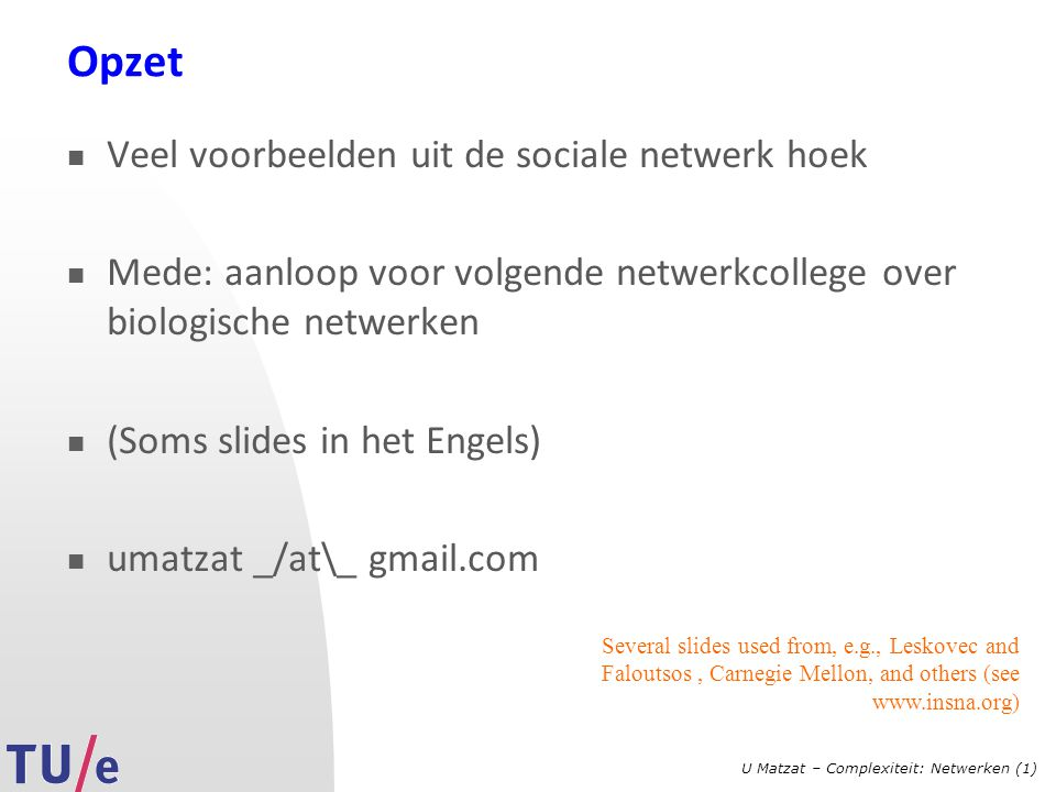 U Matzat – Complexiteit: Netwerken (1) Social network concepts: weights Relationships can carry weights : Actors can have a variety of properties associated with them: 1 2 Actors: persons Relationships: know each other 3 and 4 know each other better (stronger tie) 3 4    