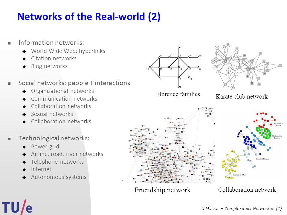 U Matzat – Complexiteit: Netwerken (1) Networks of the Real-world (2) Information networks:  World Wide Web: hyperlinks  Citation networks  Blog ne