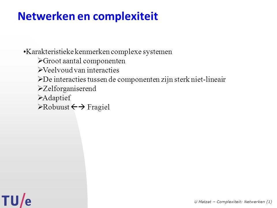 U Matzat – Complexiteit: Netwerken (1) Twee manieren om iets van netwerken te begrijpen Bottom up (wat zou nu een goede positie in een netwerk zijn, of welke soort netwerken hebben goede of slechte eigenschappen) Top down (hoe zien de netwerken om ons heen er eigenlijk uit, en wat kunnen we daarvan leren over bijvoorbeeld hoe ze tot stand komen) 10