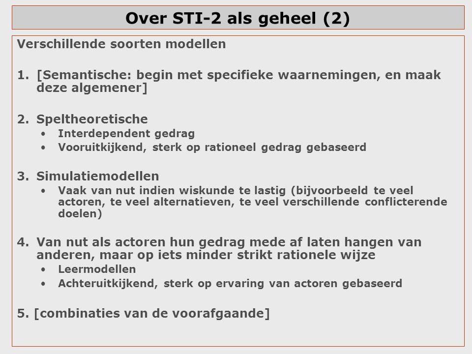 Over STI-2 als geheel (2) Verschillende soorten modellen 1.[Semantische: begin met specifieke waarnemingen, en maak deze algemener] 2.Speltheoretische