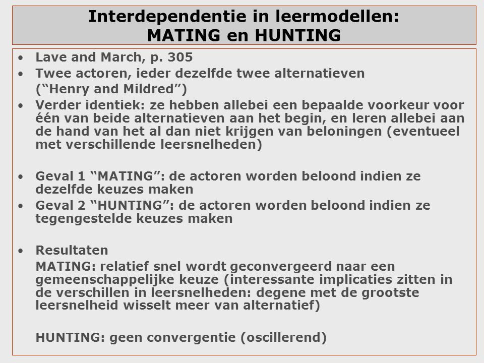 "Interdependentie in leermodellen: MATING en HUNTING Lave and March, p. 305 Twee actoren, ieder dezelfde twee alternatieven (""Henry and Mildred"") Verde"