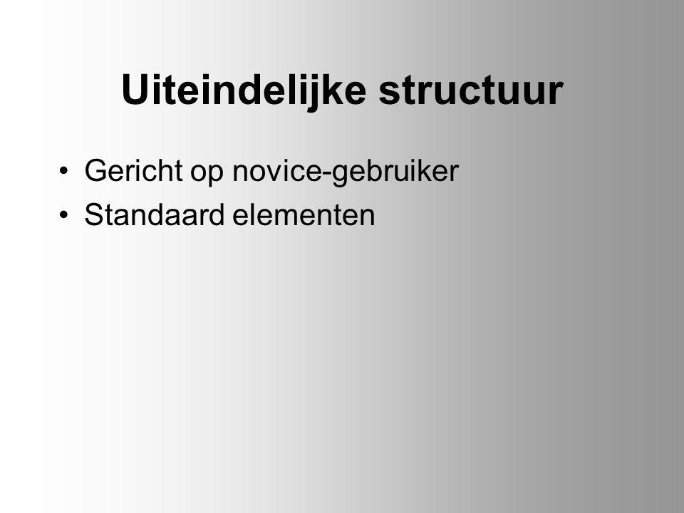 Uiteindelijke structuur Gericht op novice-gebruiker Standaard elementen