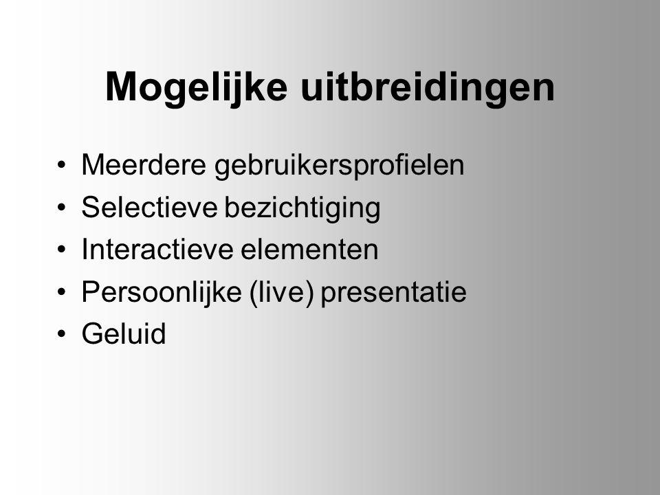 Mogelijke uitbreidingen Meerdere gebruikersprofielen Selectieve bezichtiging Interactieve elementen Persoonlijke (live) presentatie Geluid