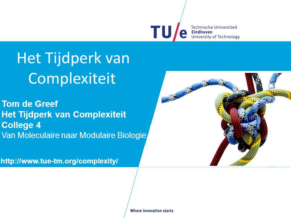 Tom de Greef Het Tijdperk van Complexiteit College 4 Van Moleculaire naar Modulaire Biologie http://www.tue-tm.org/complexity/