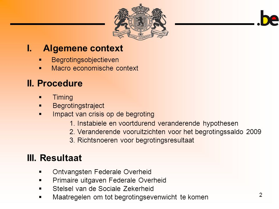 2 I. Algemene context  Timing  Begrotingstraject  Impact van crisis op de begroting II.