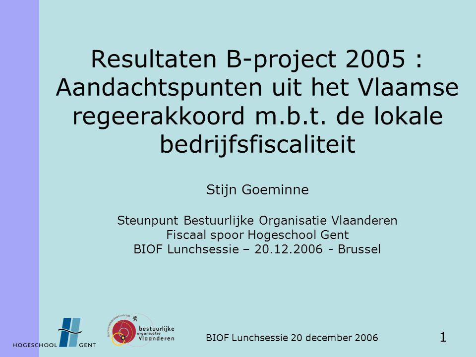 BIOF Lunchsessie 20 december 2006 1 Resultaten B-project 2005 : Aandachtspunten uit het Vlaamse regeerakkoord m.b.t.