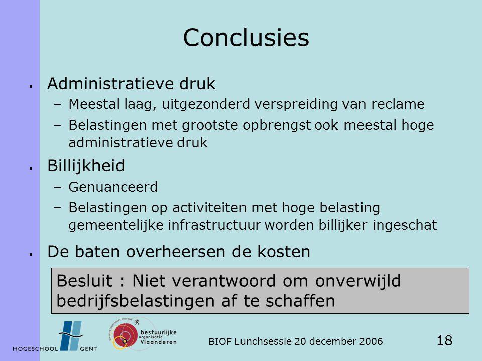 BIOF Lunchsessie 20 december 2006 18 Conclusies  Administratieve druk –Meestal laag, uitgezonderd verspreiding van reclame –Belastingen met grootste