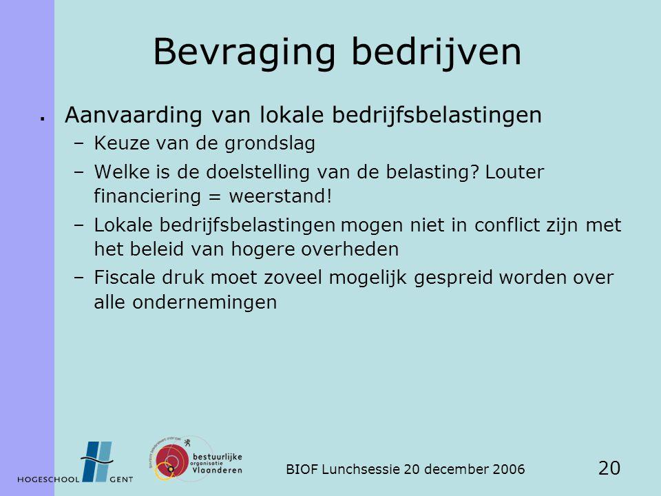 BIOF Lunchsessie 20 december 2006 20 Bevraging bedrijven  Aanvaarding van lokale bedrijfsbelastingen –Keuze van de grondslag –Welke is de doelstelling van de belasting.