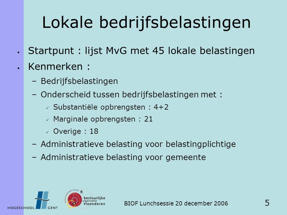 BIOF Lunchsessie 20 december 2006 26 Projectie : benadering 2  Op basis van historische reeks Vlaamse geconsolideerde ontvangsten per individuele PHB  Verschillende optimalisaties van de tijdreeksen leidt tot range 182.213.765,01 – 204.141.971,89 euro (op basis van alle 45 belastingen)  Onderscheid mogelijk : –Substantiële (4+2 belastingen) : 122.114.467,52 euro –Marginale (21 belastingen) : 10.373.667 euro  Dus : afschaffing van de PHB met marginale opbrengsten (+/- de helft van verschillende soorten PHB) noodzaakt slechts compensatie van 10.373.667 euro  Bemerk : grote diversiteit tussen gemeenten!