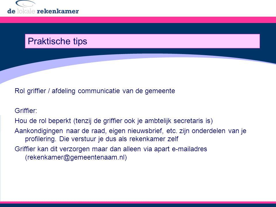 Rol griffier / afdeling communicatie van de gemeente Griffier: Hou de rol beperkt (tenzij de griffier ook je ambtelijk secretaris is) Aankondigingen naar de raad, eigen nieuwsbrief, etc.