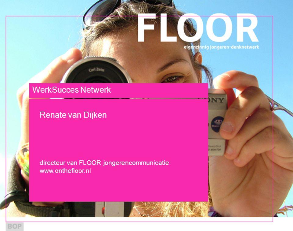 WerkSucces Netwerk Renate van Dijken directeur van FLOOR jongerencommunicatie www.onthefloor.nl