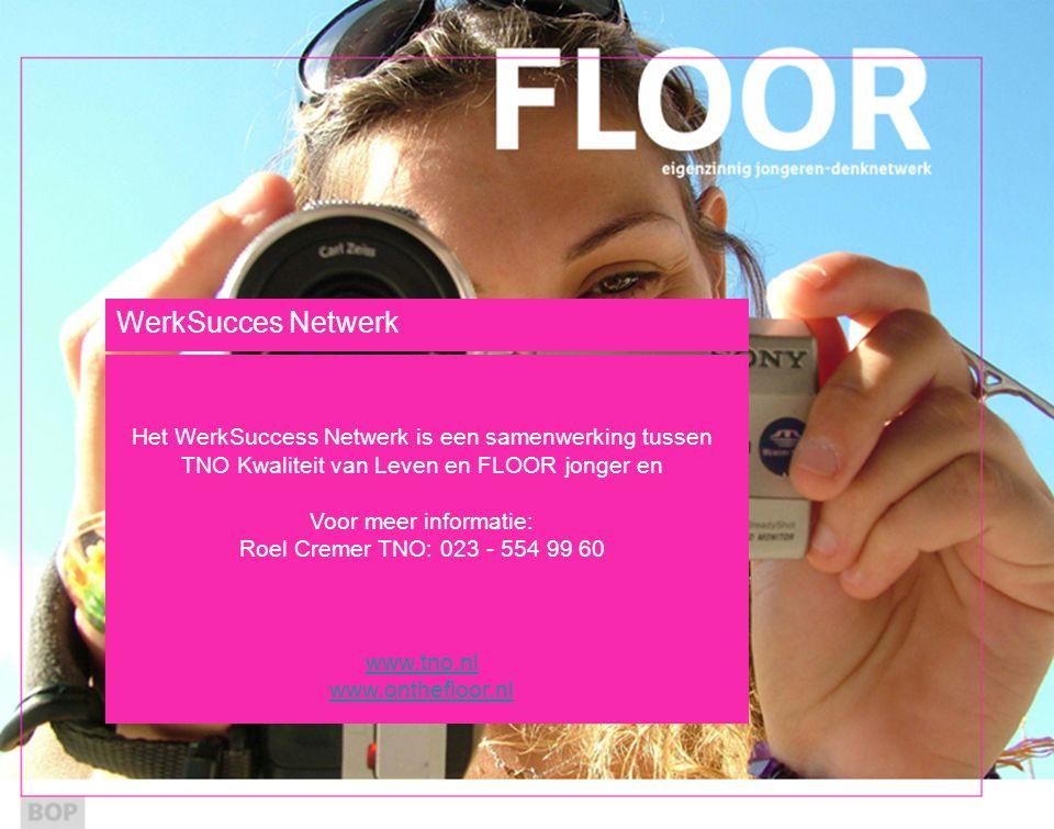 WerkSucces Netwerk Het WerkSuccess Netwerk is een samenwerking tussen TNO Kwaliteit van Leven en FLOOR jonger en Voor meer informatie: Roel Cremer TNO: 023 - 554 99 60 www.tno.nl www.onthefloor.nl