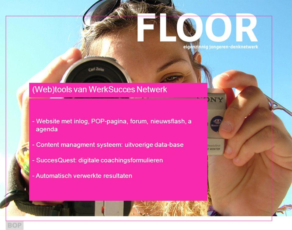 (Web)tools van WerkSucces Netwerk - Website met inlog, POP-pagina, forum, nieuwsflash, a agenda - Content managment systeem: uitvoerige data-base - SuccesQuest: digitale coachingsformulieren - Automatisch verwerkte resultaten