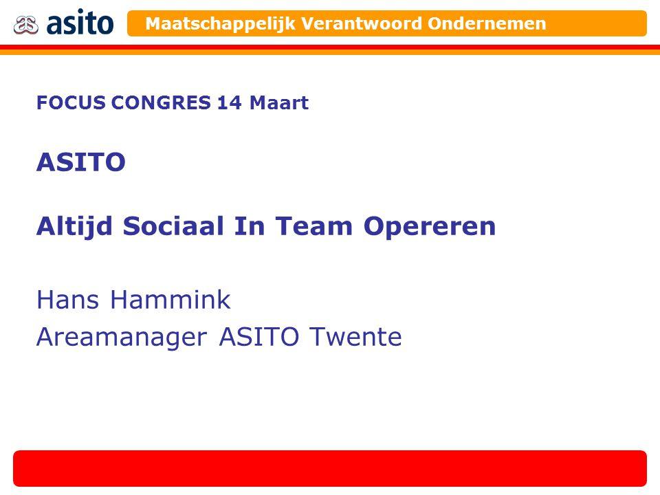 FOCUS CONGRES 14 Maart ASITO Altijd Sociaal In Team Opereren Hans Hammink Areamanager ASITO Twente Maatschappelijk Verantwoord Ondernemen