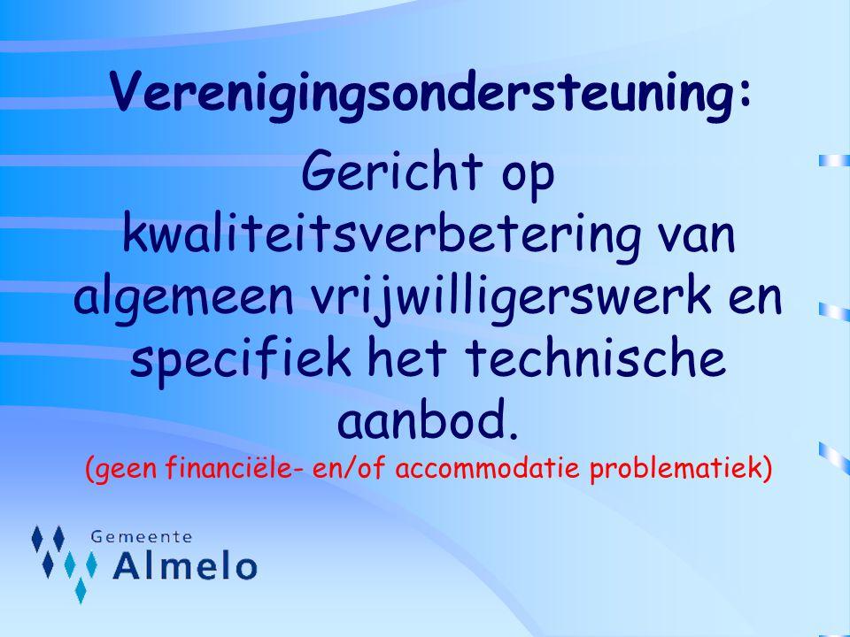 Verenigingsondersteuning: Gericht op kwaliteitsverbetering van algemeen vrijwilligerswerk en specifiek het technische aanbod. (geen financiële- en/of