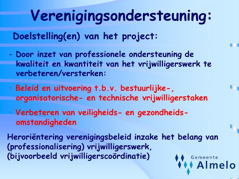 Verenigingsondersteuning: Doelstelling(en) van het project: - Door inzet van professionele ondersteuning de kwaliteit en kwantiteit van het vrijwilligerswerk te verbeteren/versterken: Beleid en uitvoering t.b.v.