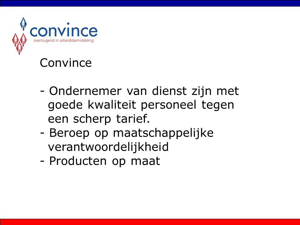 Convince - Ondernemer van dienst zijn met goede kwaliteit personeel tegen een scherp tarief. - Beroep op maatschappelijke verantwoordelijkheid - Produ
