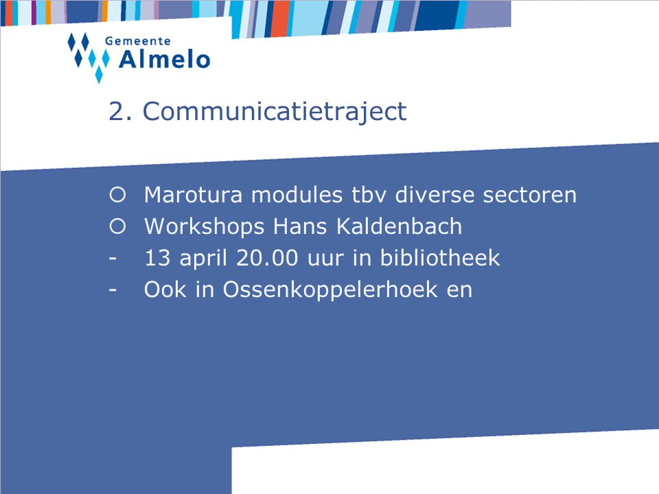 2. Communicatietraject  Marotura modules tbv diverse sectoren  Workshops Hans Kaldenbach -13 april 20.00 uur in bibliotheek -Ook in Ossenkoppelerhoe