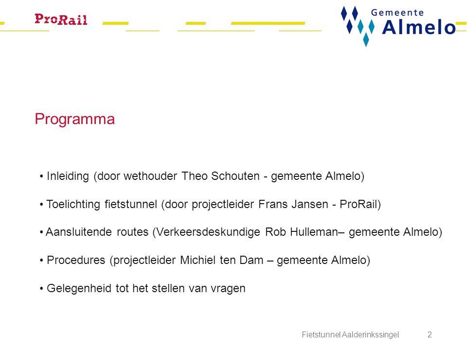 Programma Inleiding (door wethouder Theo Schouten - gemeente Almelo) Toelichting fietstunnel (door projectleider Frans Jansen - ProRail) Aansluitende