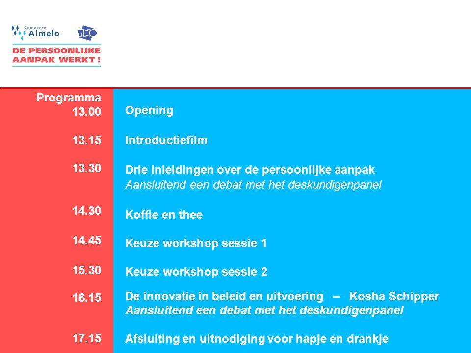 2 Programma 13.00 13.15 13.30 14.30 14.45 15.30 16.15 17.15 Opening Introductiefilm Drie inleidingen over de persoonlijke aanpak Aansluitend een debat met het deskundigenpanel Koffie en thee Keuze workshop sessie 1 Keuze workshop sessie 2 De innovatie in beleid en uitvoering – Kosha Schipper Aansluitend een debat met het deskundigenpanel Afsluiting en uitnodiging voor hapje en drankje