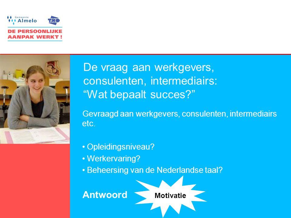 7 De vraag aan werkgevers, consulenten, intermediairs: Wat bepaalt succes Gevraagd aan werkgevers, consulenten, intermediairs etc.