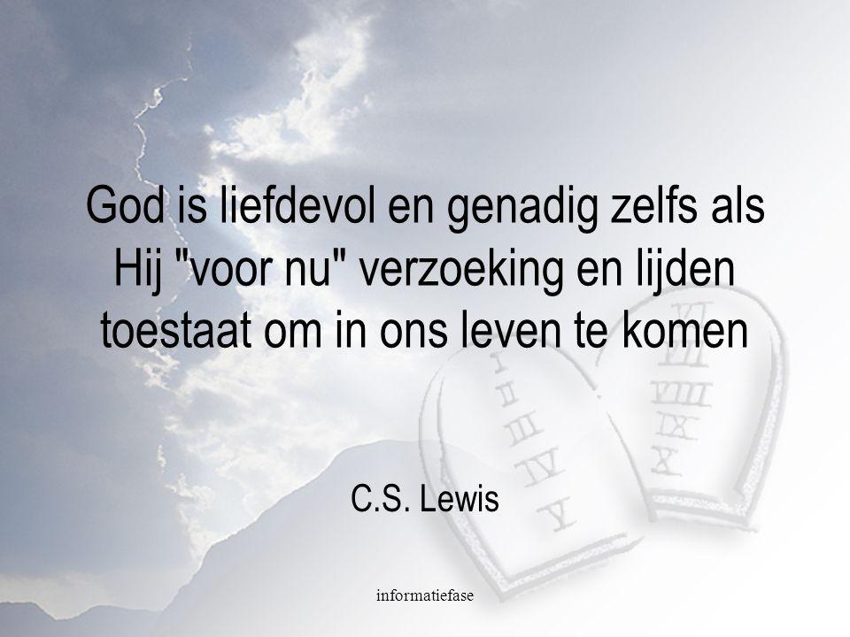 informatiefase Want we weten nu, dat God alle dingen doet medewerken ten goede voor hen die God liefhebben, die volgens zijn voornemen geroepenen zijn (Rom.