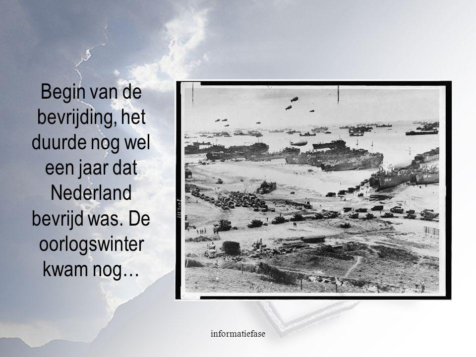 informatiefase Begin van de bevrijding, het duurde nog wel een jaar dat Nederland bevrijd was. De oorlogswinter kwam nog…