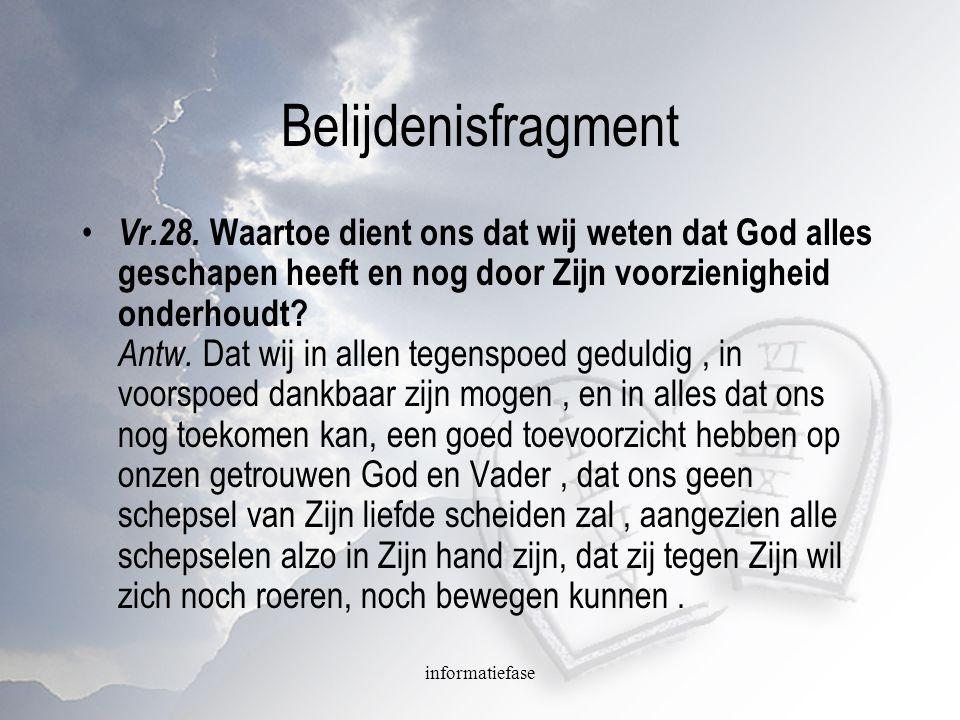 informatiefase Belijdenisfragment Vr.28. Waartoe dient ons dat wij weten dat God alles geschapen heeft en nog door Zijn voorzienigheid onderhoudt? Ant