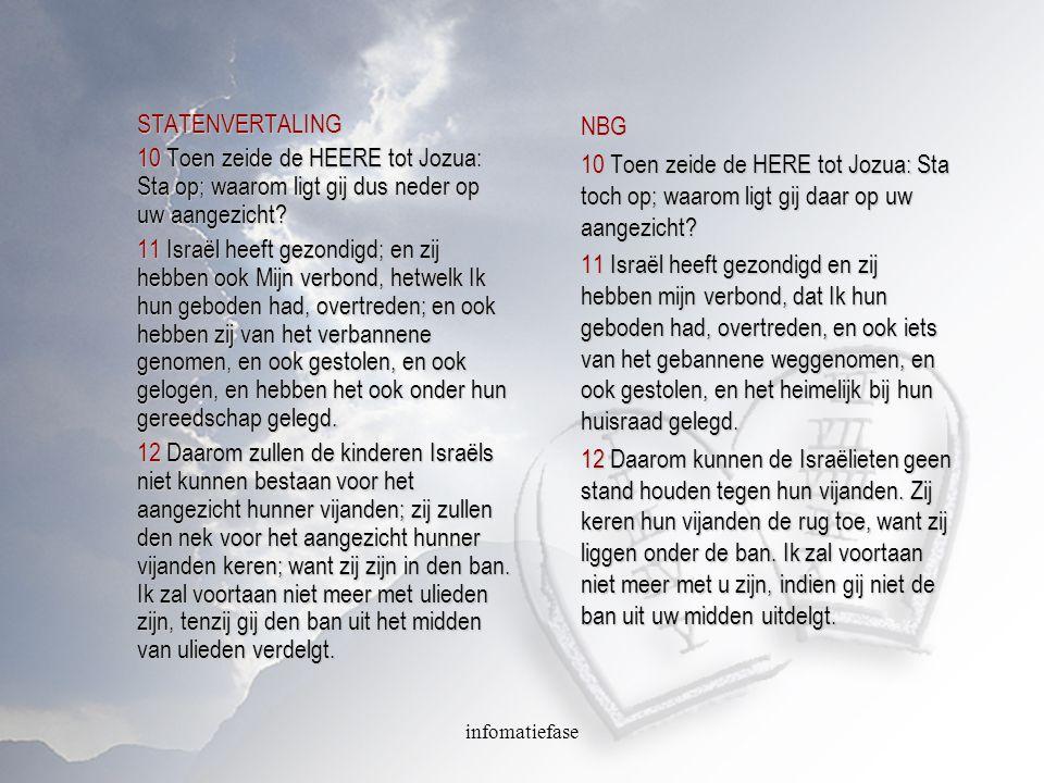 infomatiefase STATENVERTALING 10 Toen zeide de HEERE tot Jozua: Sta op; waarom ligt gij dus neder op uw aangezicht.