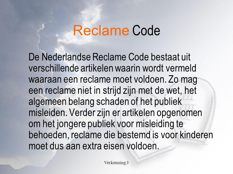 Verkenning 3 Reclame Code De Nederlandse Reclame Code bestaat uit verschillende artikelen waarin wordt vermeld waaraan een reclame moet voldoen.