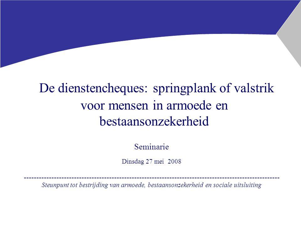 De dienstencheques: springplank of valstrik voor mensen in armoede en bestaansonzekerheid Seminarie Dinsdag 27 mei 2008 ------------------------------