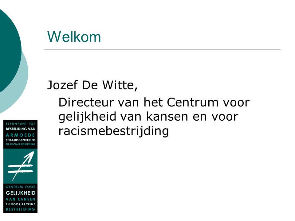 Welkom Jozef De Witte, Directeur van het Centrum voor gelijkheid van kansen en voor racismebestrijding